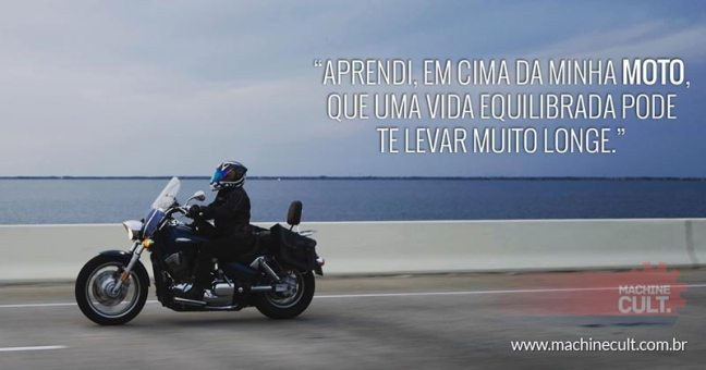 Aprendi, em cima da minha moto, que uma vida equilibrada pode te levar muito longe.