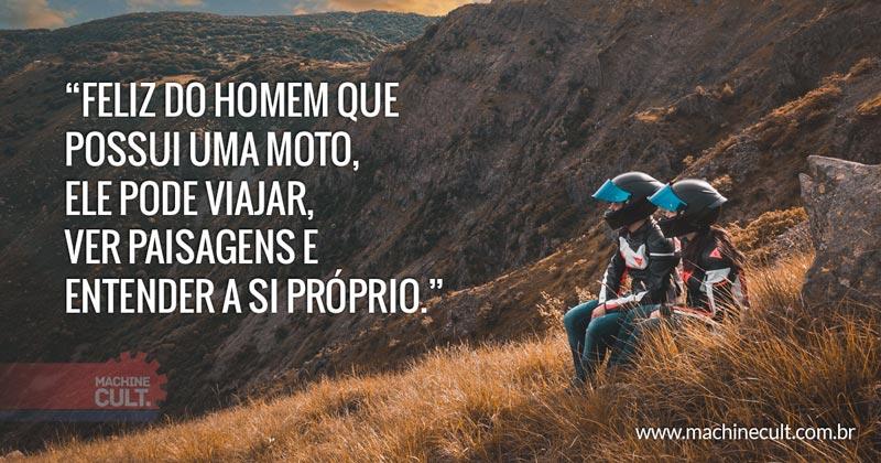 Frases de Motos: Feliz do homem que possui uma moto, ele pode viajar, ver paisagens e entender a si próprio