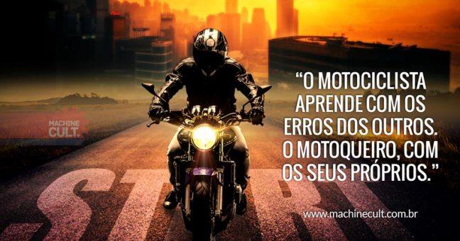 O motociclista aprende com os erros dos outros; o motoqueiro, com os seus próprios.