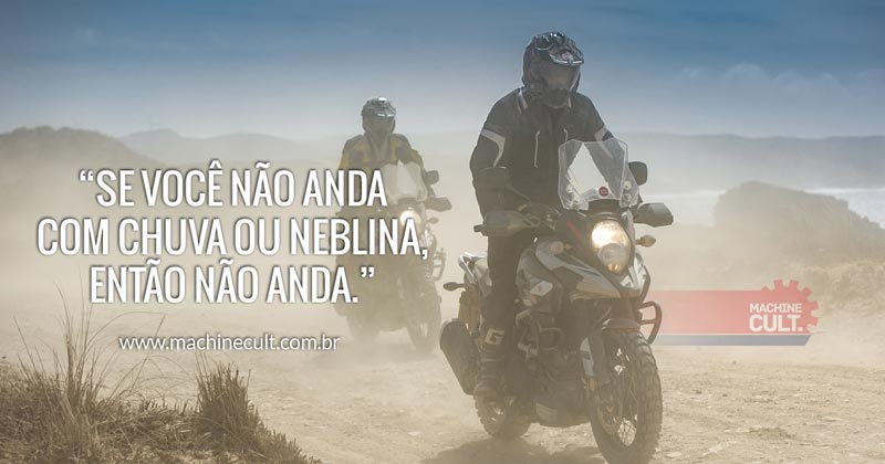 Frases de Motos: Se você não anda com chuva ou neblina, então não anda.