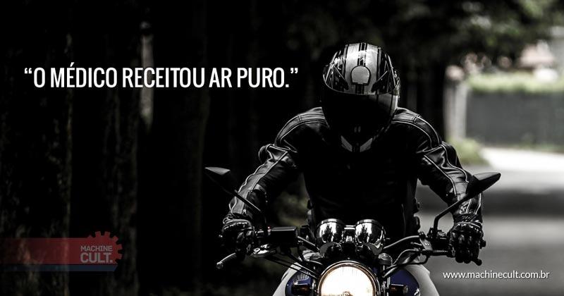 Frases de Motos: O médico receitou ar puro.