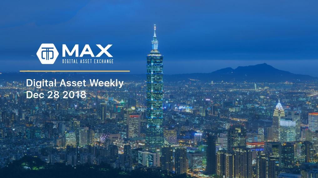 MAX Digital Asset Weekly, Dec 28 2018