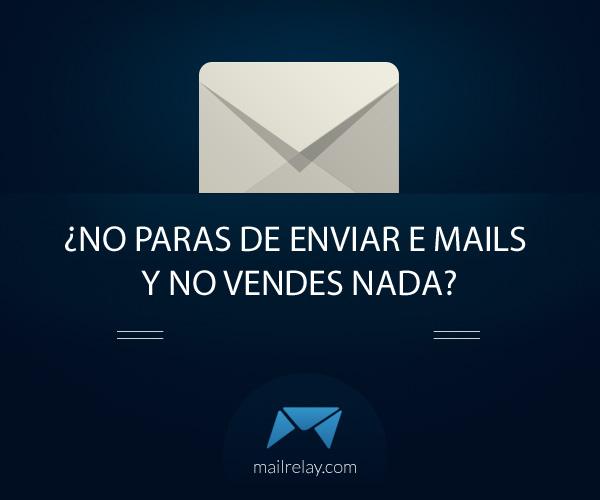 no paras de enviar e mails y no vendes nada