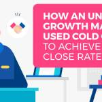 How An Unknown Growth Marketer Used Cold Outreach to Achieve a 43% Close Rate
