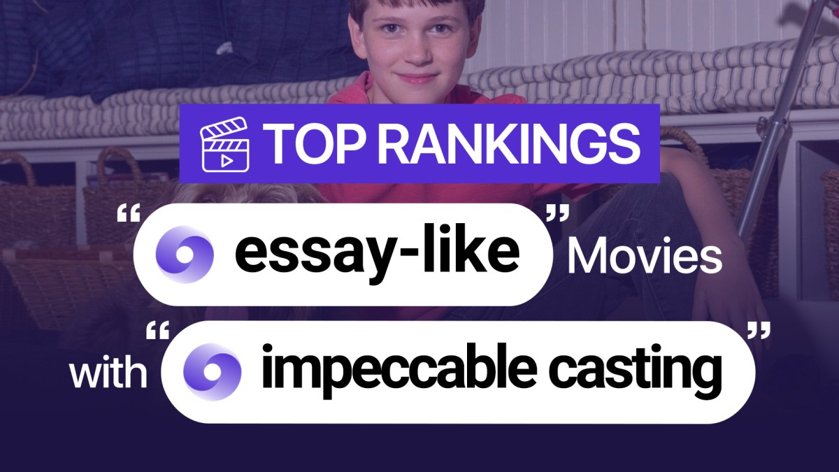 essay like movies with impeccable casting