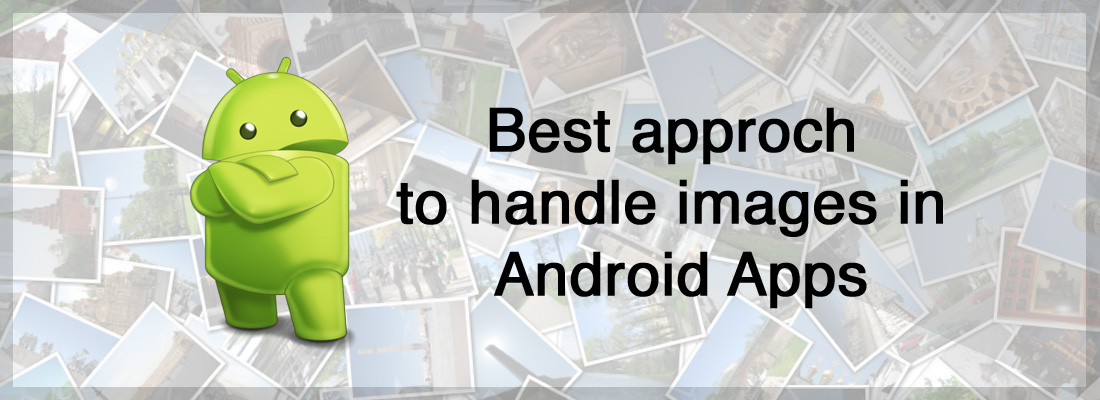 Best approch to handle images in Android