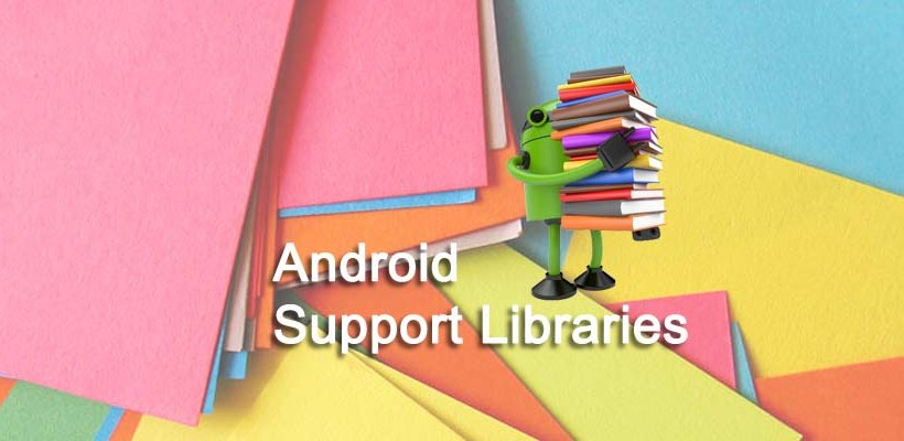 SUPPORT LIBRARIES IN ANDROID