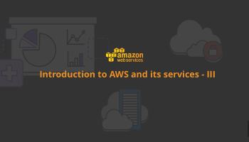 Introduction to AWS and its services - II | Blog