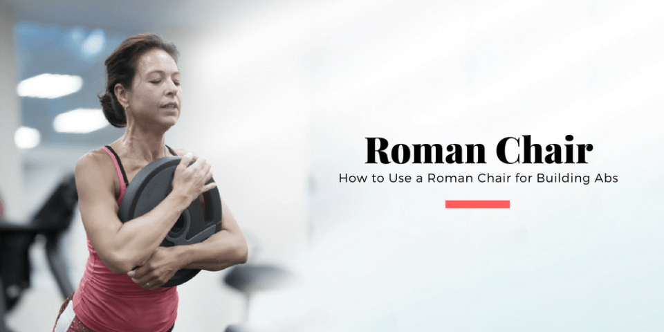 How to Use a Roman Chair for Building Abs