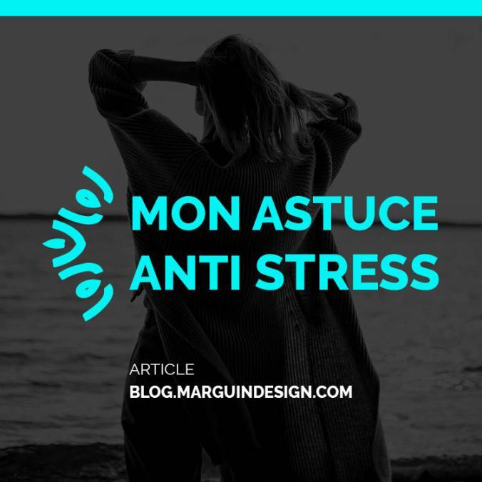 Mon astuce anti stress
