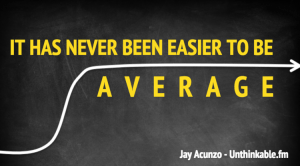 """""""It's never been easier to be average."""""""