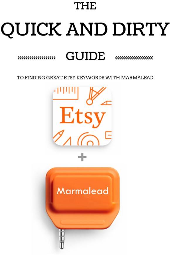 """How can I use Marmalead in finding great Etsy keywords?"" We've been getting asked that question a lot. Well in this article, we will show you how to make Marmalead work for you."