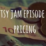 Etsy Jam Episode 8: Pricing