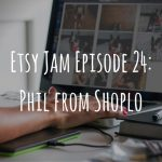 Etsy Jam Episode 24: Phil from Shoplo