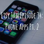 Etsy Jam Episode 34: Awesome Phone Apps Part 2