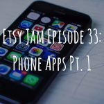 Etsy Jam Episode 33: Awesome Phone Apps Part 1