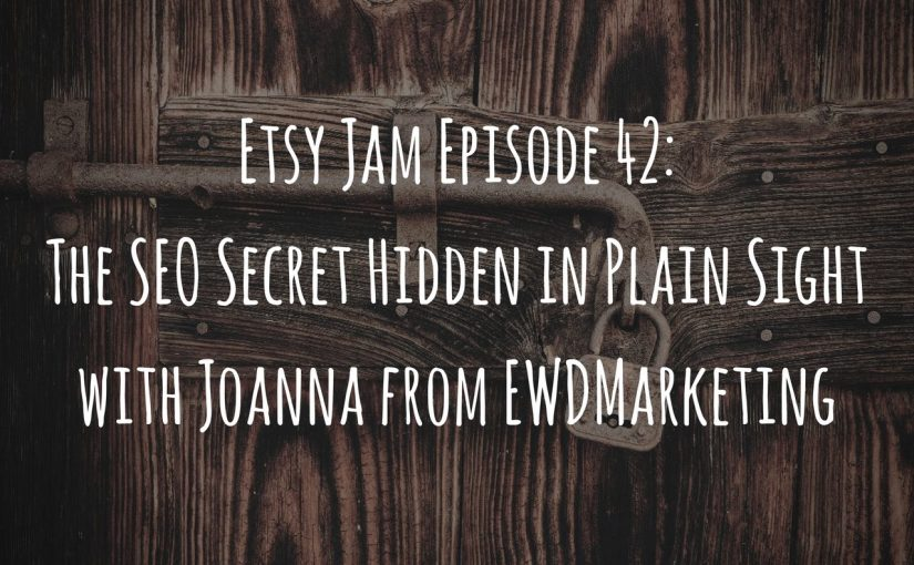 Etsy Jam Episode 42: The SEO Secret Hidden in Plain Sight with Joanna from EWDMarketing