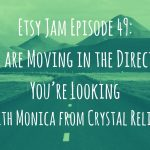 Etsy Jam Episode 49: You are Moving in the Direction You're Looking with Monica from Crystal Relics