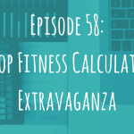 Episode 58: Shop Fitness Calculator Extravaganza