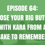 Lose Your Big Buts with Kara from A Cake To Remember