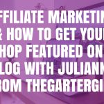 Affiliate Marketing and How to Get Your Etsy Shop Featured on a Blog with Julianne from TheGarterGirl: Part 1