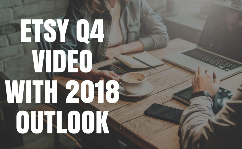 Etsy Q4 Video with 2018 Outlook