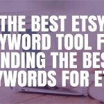 The Best Etsy Keyword Tool for Finding the Best Keywords for Etsy