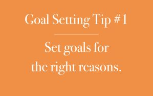 Set goals for the right reasons