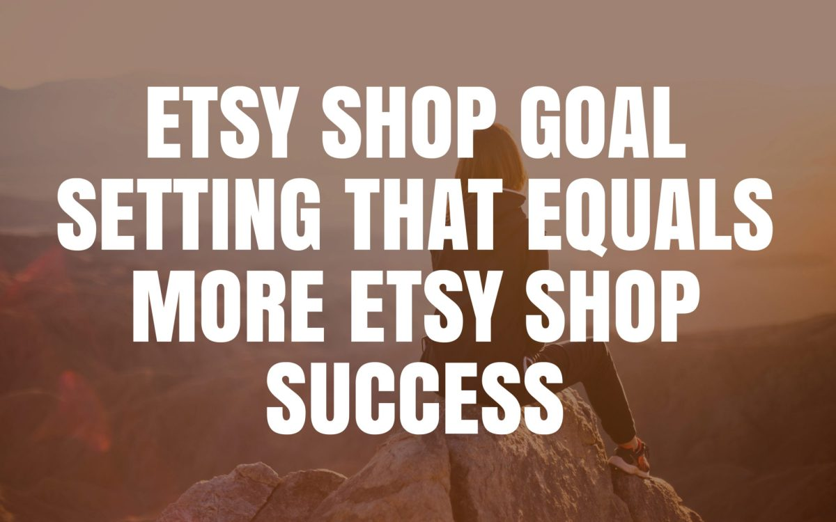 Etsy shop goal setting that equals Etsy shop success