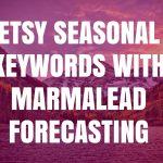 Etsy Seasonal Keywords With Marmalead Forecasting