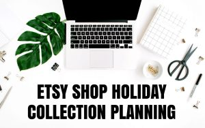 Etsy shop holiday collection planning