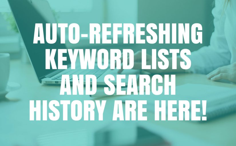 Auto-Refreshing Keyword Lists And Search History Are Here!