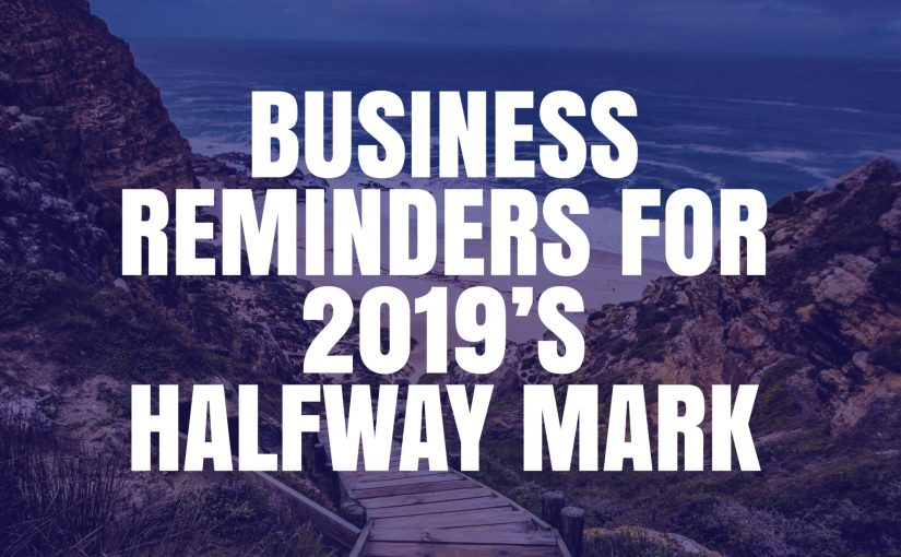 Business Reminders for 2019's Halfway Mark