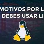 ¿Has pensado en cambiarte de Windows a otro sistema? En este post te presentaremos 10 motivos o razones por los cuales deberías usar Linux. ¡ENTRA!