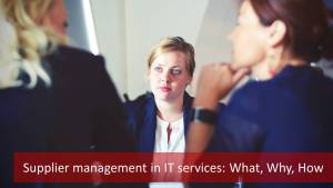 Supplier Management in IT services: What, Why, How