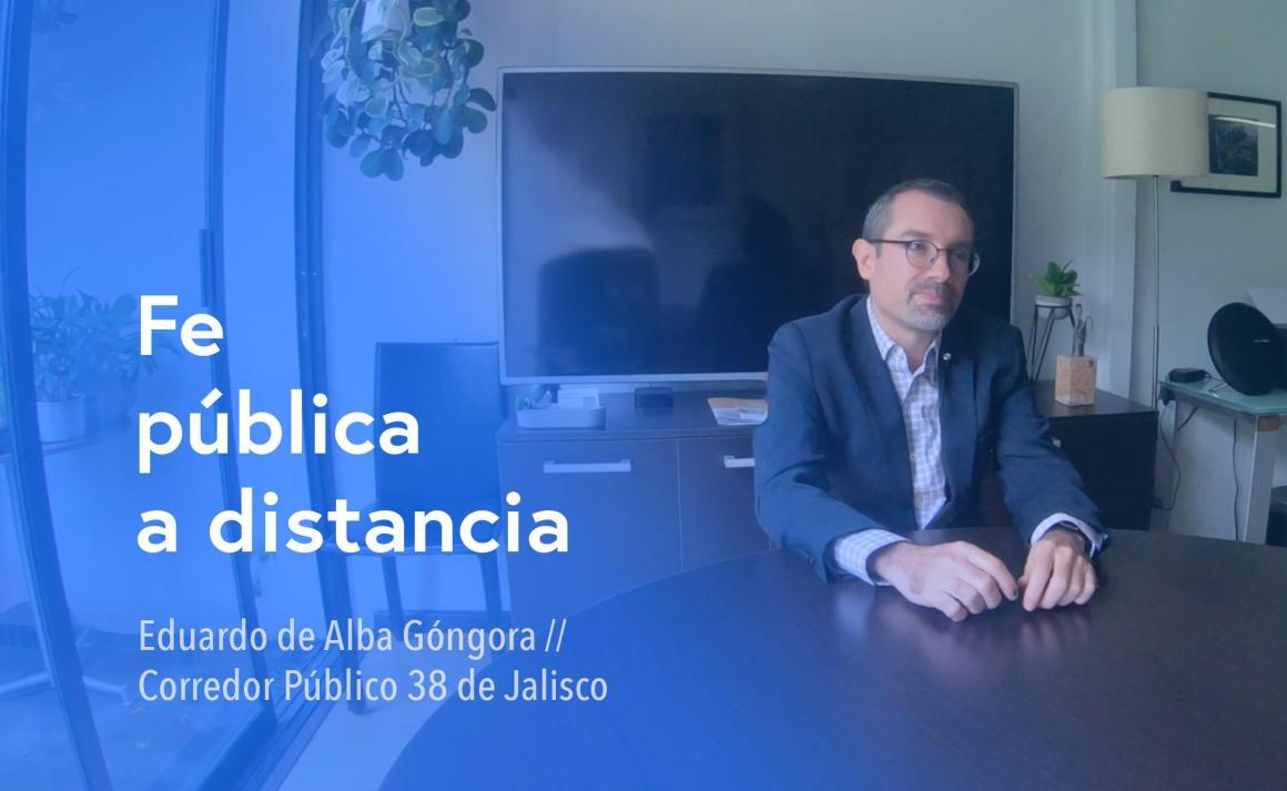 Eduardo de Alba Góngora, Corredor Público 38 de Jalisco, quien otorga fe pública digital gracias a la FIEL.