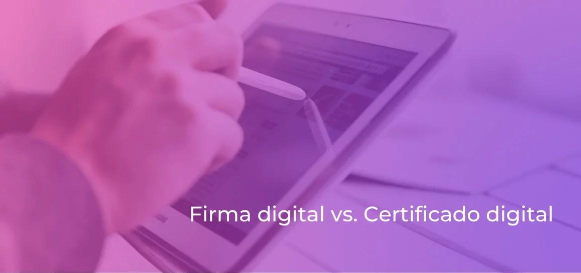 ¿Qué diferencias hay entre una firma digital y un certificado digital?