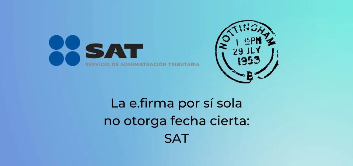 La e.firma no otorga fecha cierta a documentos privados, contestó el SAT a la FNAMCP