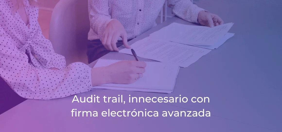 Audit trail, innecesario con firma electrónica avanzada