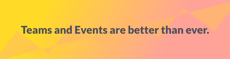 """banner saying """"teams and events are better than ever"""""""