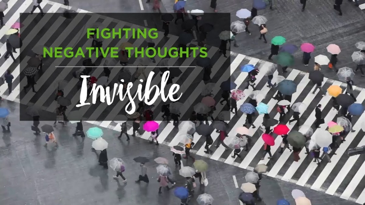 Fighting Negative Thoughts: Invisible – YouTube