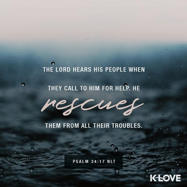 Psalm 34:17 (NLT)