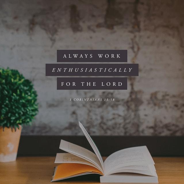 1 Corinthians 15:58 NLT