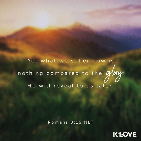 Romans 8:18 (NLT)