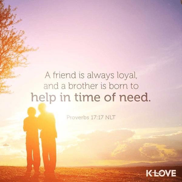 Proverbs 17:17 (NLT)