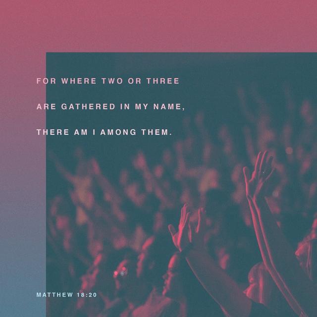 Matthew 18:20 ESV