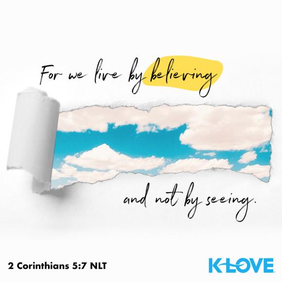 2 Corinthians 5:7 (NLT)