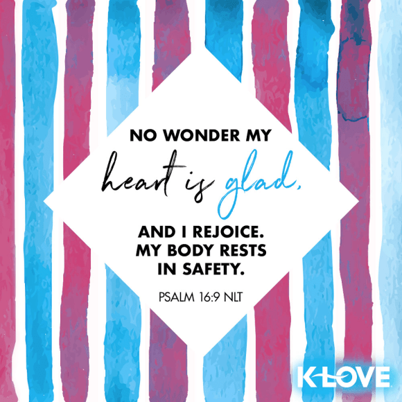 Psalm 16:9 (NLT)
