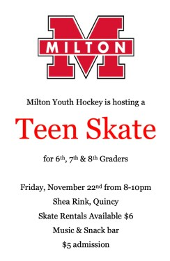 "Looking for something fun to do Friday night? Milton Youth Hockey will be offering a ""Teen Skate"" for 6th, 7th and 8th grade students at Shea Rink in Quincy this Friday, November 22nd, from 8-10pm."