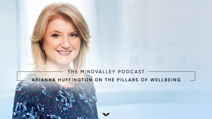 Mindvalley Podcast Arianna Huffington On The Pillars Of Wellbeing